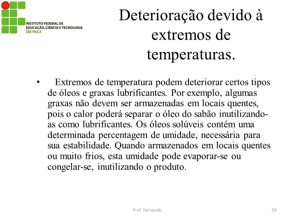 Deterioração devido à extremos de temperaturas. Extremos de temperatura podem deteriorar certos tipos de óleos e graxas lubrificantes. Por exemplo, al