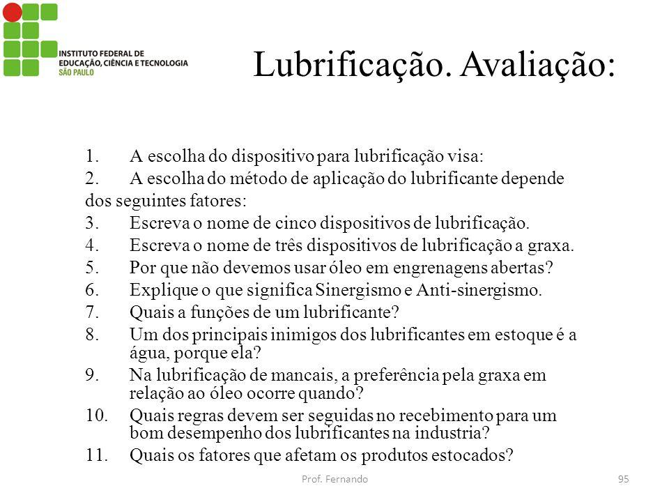 Lubrificação. Avaliação: 1.A escolha do dispositivo para lubrificação visa: 2.A escolha do método de aplicação do lubrificante depende dos seguintes f