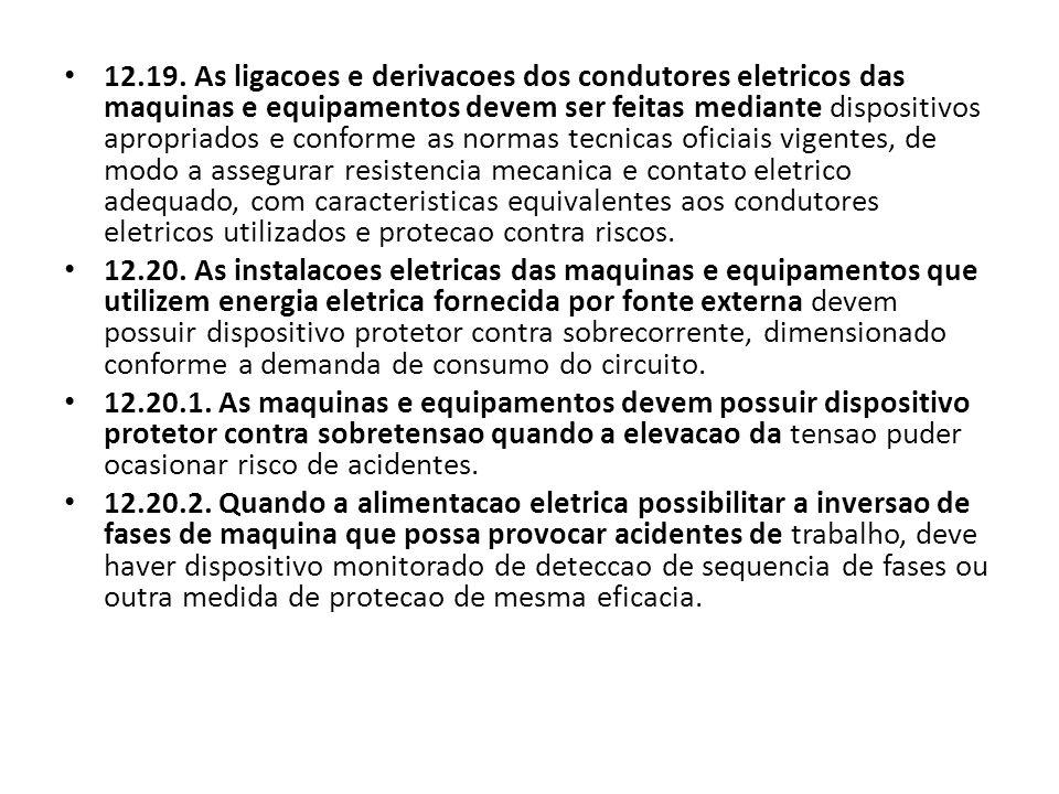 12.19. As ligacoes e derivacoes dos condutores eletricos das maquinas e equipamentos devem ser feitas mediante dispositivos apropriados e conforme as