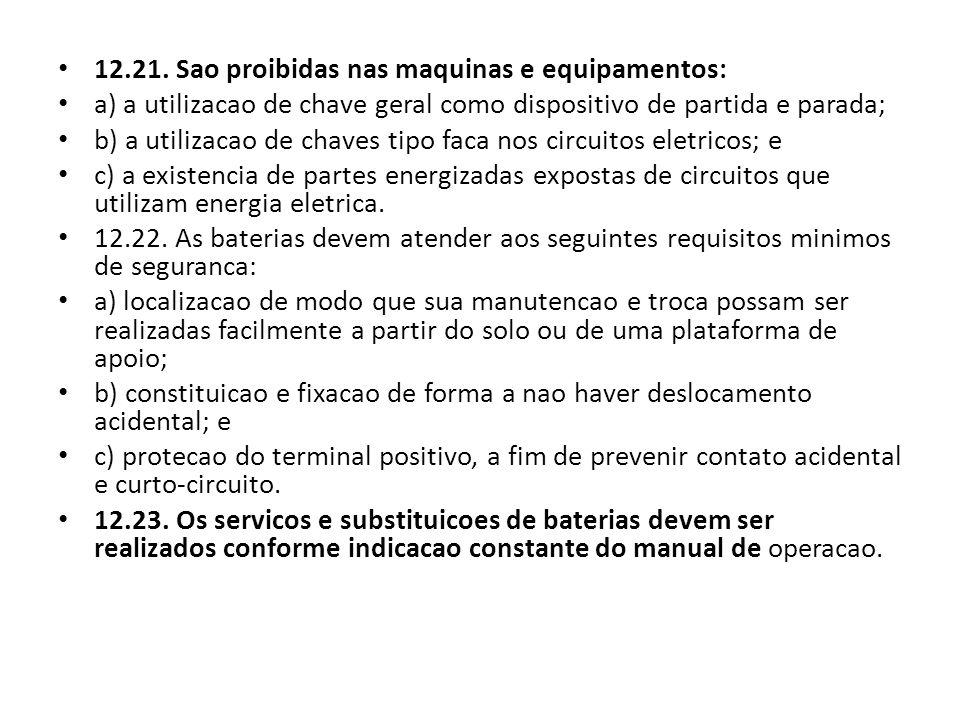 12.21. Sao proibidas nas maquinas e equipamentos: a) a utilizacao de chave geral como dispositivo de partida e parada; b) a utilizacao de chaves tipo
