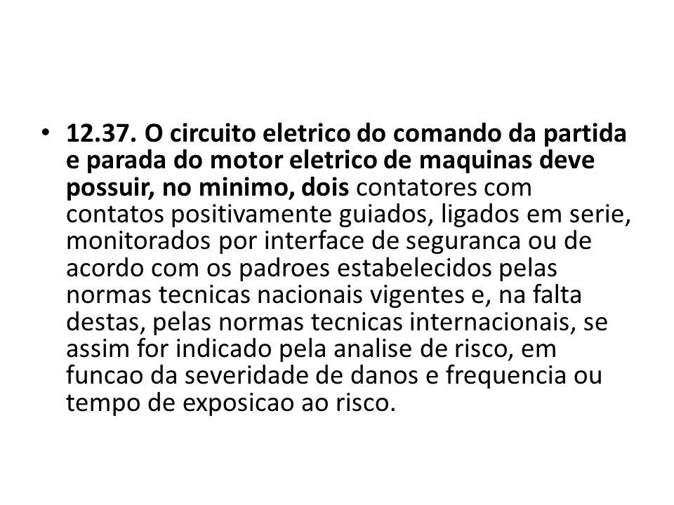 12.37. O circuito eletrico do comando da partida e parada do motor eletrico de maquinas deve possuir, no minimo, dois contatores com contatos positiva
