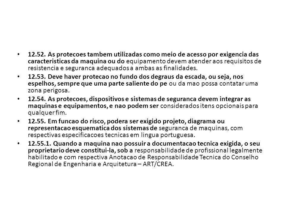 12.52. As protecoes tambem utilizadas como meio de acesso por exigencia das caracteristicas da maquina ou do equipamento devem atender aos requisitos