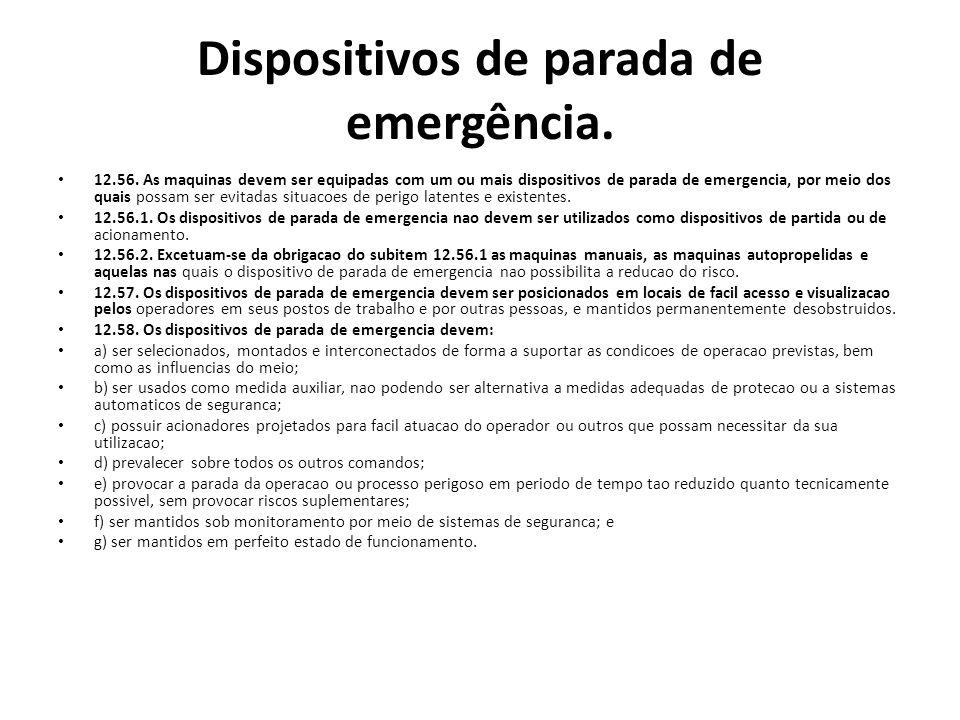 Dispositivos de parada de emergência. 12.56. As maquinas devem ser equipadas com um ou mais dispositivos de parada de emergencia, por meio dos quais p