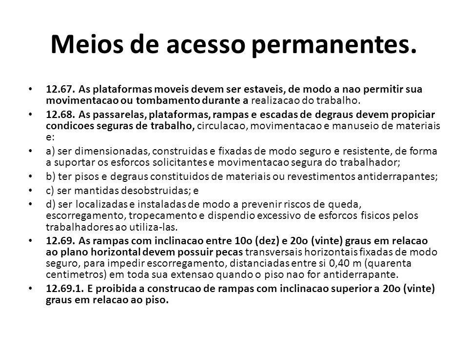 Meios de acesso permanentes. 12.67. As plataformas moveis devem ser estaveis, de modo a nao permitir sua movimentacao ou tombamento durante a realizac