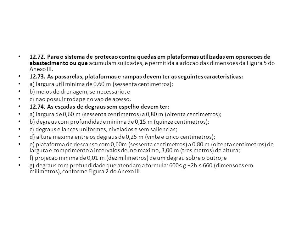 12.72. Para o sistema de protecao contra quedas em plataformas utilizadas em operacoes de abastecimento ou que acumulam sujidades, e permitida a adoca