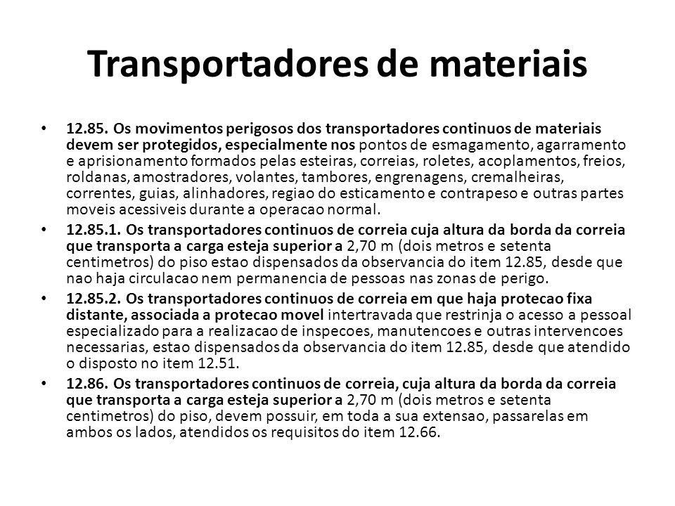 Transportadores de materiais 12.85. Os movimentos perigosos dos transportadores continuos de materiais devem ser protegidos, especialmente nos pontos