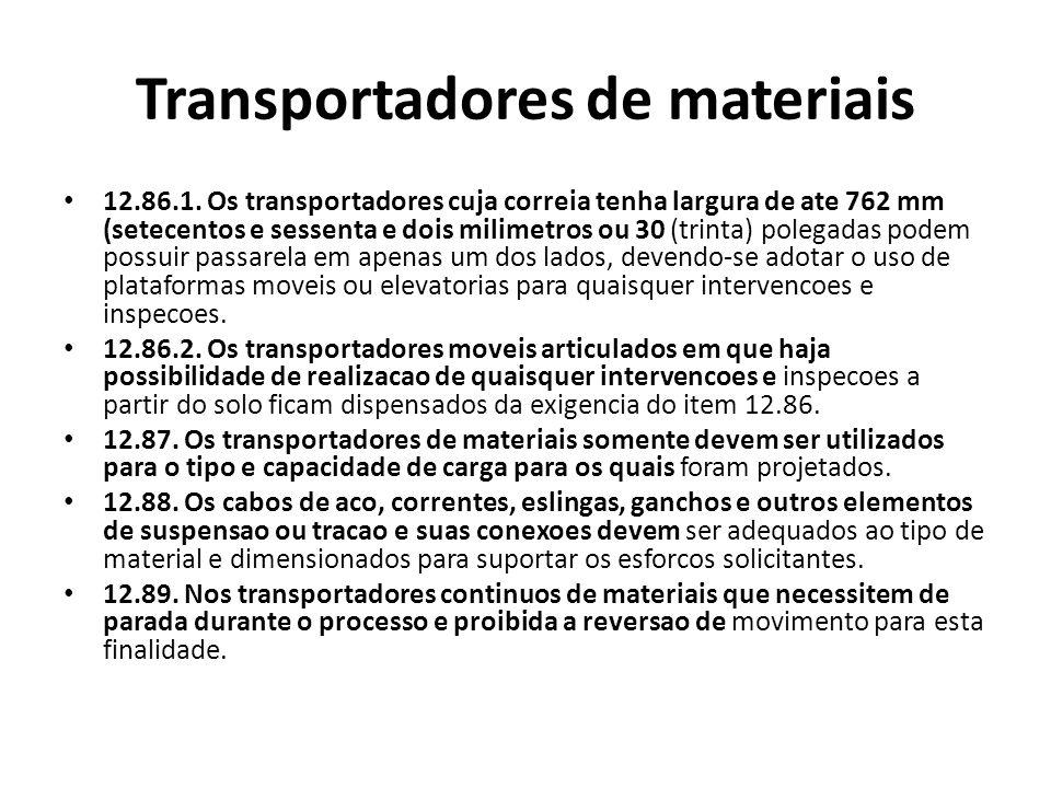 Transportadores de materiais 12.86.1. Os transportadores cuja correia tenha largura de ate 762 mm (setecentos e sessenta e dois milimetros ou 30 (trin