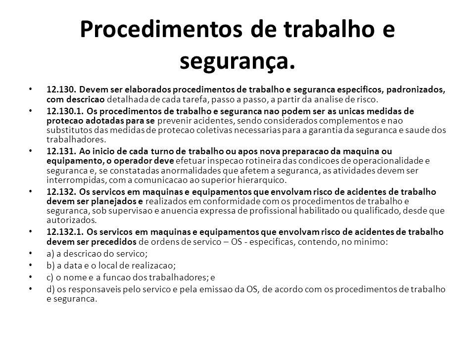 Procedimentos de trabalho e segurança. 12.130. Devem ser elaborados procedimentos de trabalho e seguranca especificos, padronizados, com descricao det