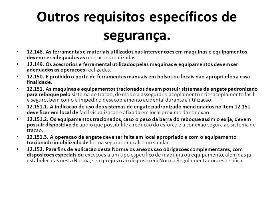 Outros requisitos específicos de segurança. 12.148. As ferramentas e materiais utilizados nas intervencoes em maquinas e equipamentos devem ser adequa