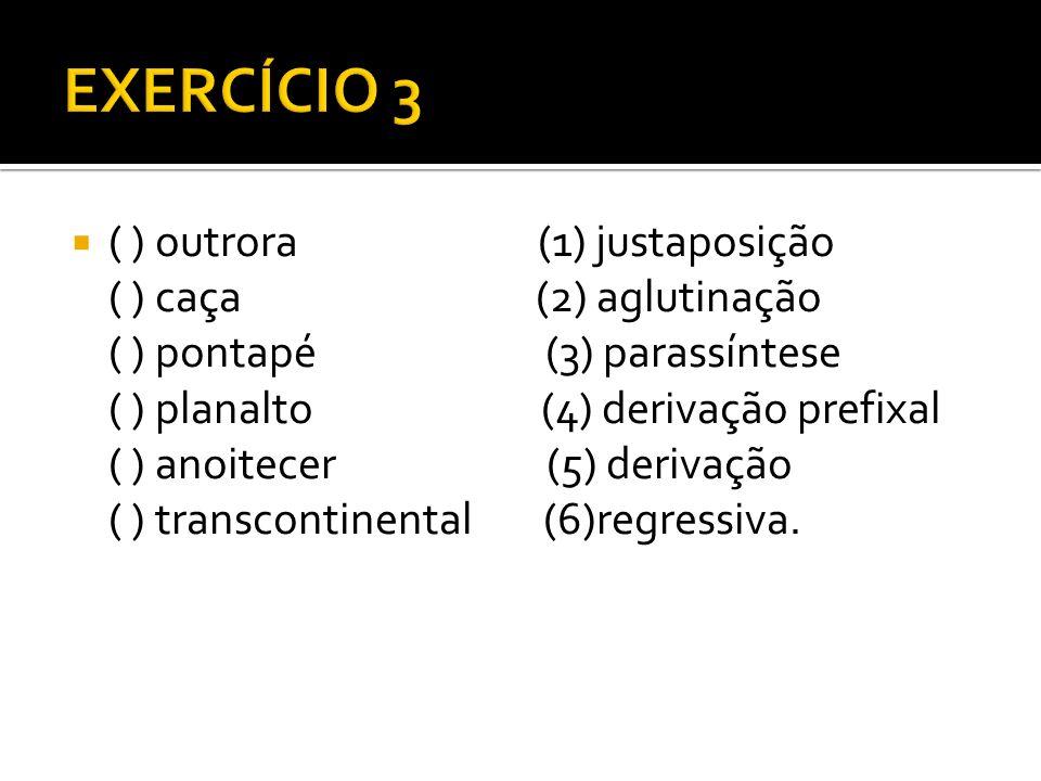 ( ) outrora (1) justaposição ( ) caça (2) aglutinação ( ) pontapé (3) parassíntese ( ) planalto (4) derivação prefixal ( ) anoitecer (5) derivação ( )