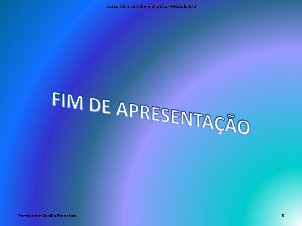 Formanda: Cecília Francisco. Curso Técnica Administrativa - Módulo 672 8