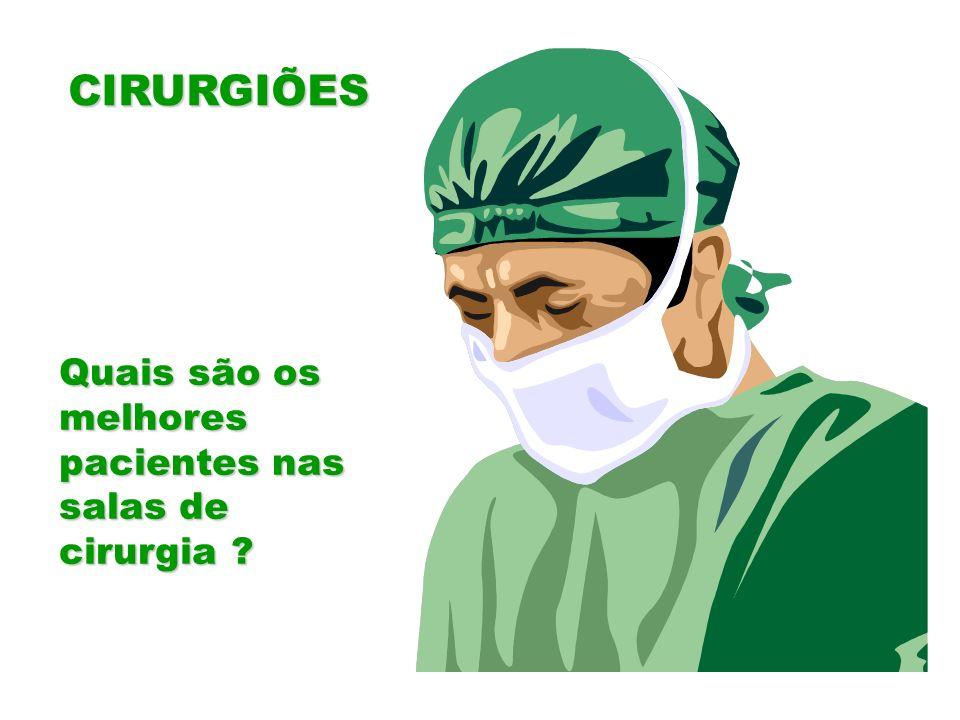 CIRURGIÕES Quais são os melhores pacientes nas salas de cirurgia