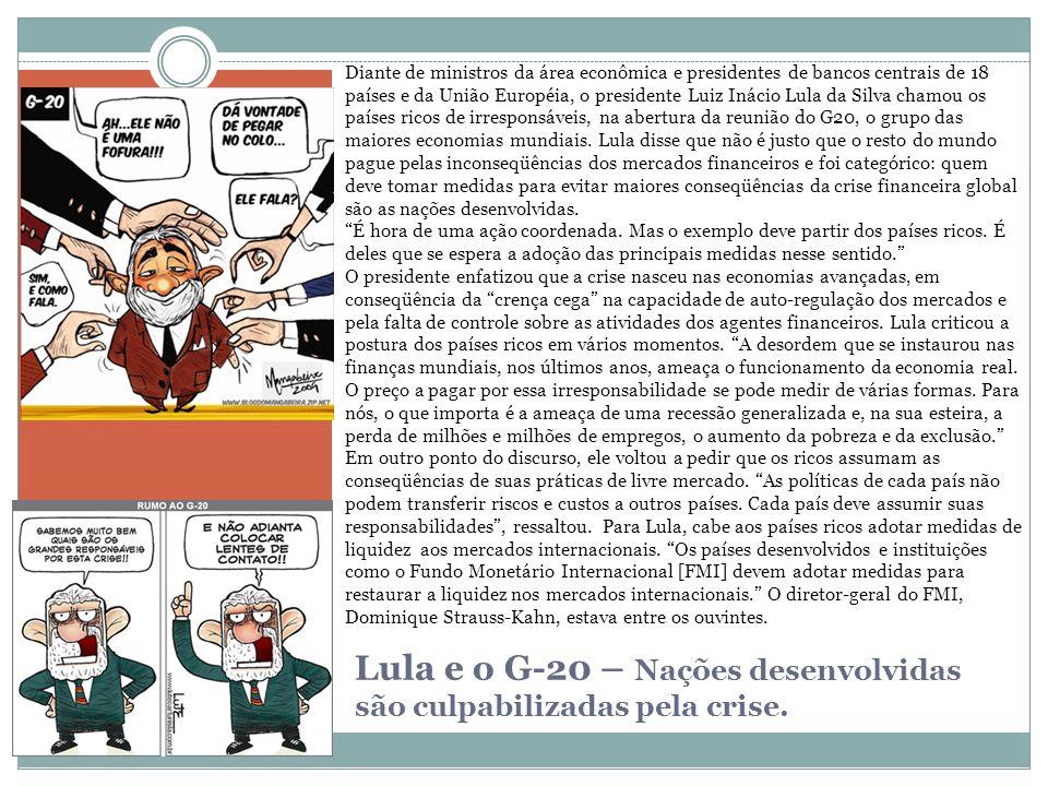 Lula e o G-20 – Nações desenvolvidas são culpabilizadas pela crise. Diante de ministros da área econômica e presidentes de bancos centrais de 18 paíse
