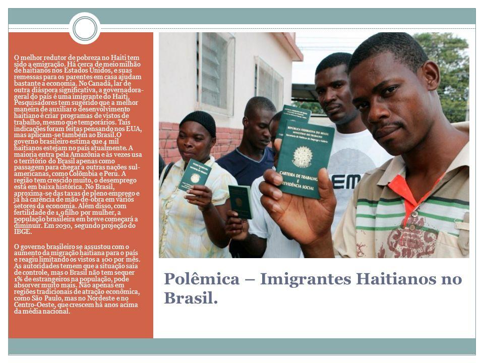 Polêmica – Imigrantes Haitianos no Brasil. O melhor redutor de pobreza no Haiti tem sido a emigração. Há cerca de meio milhão de haitianos nos Estados