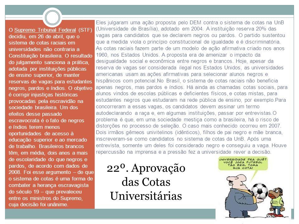 Eles julgaram uma ação proposta pelo DEM contra o sistema de cotas na UnB (Universidade de Brasília), adotado em 2004. A instituição reserva 20% das v