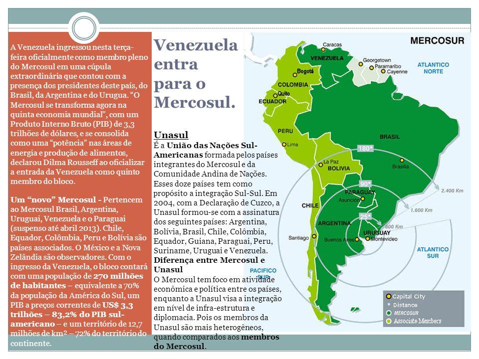 Venezuela entra para o Mercosul. A Venezuela ingressou nesta terça- feira oficialmente como membro pleno do Mercosul em uma cúpula extraordinária que