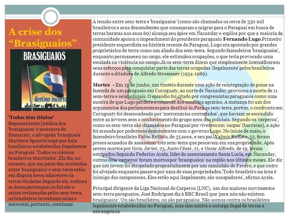 A crise dos Brasiguaios A tensão entre sem-terra e 'brasiguaios' (como são chamados os cerca de 350 mil brasileiros e seus descendentes que começaram