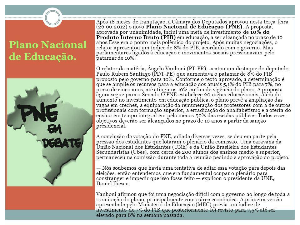 Plano Nacional de Educação. Após 18 meses de tramitação, a Câmara dos Deputados aprovou nesta terça-feira (26.06.2012) o novo Plano Nacional de Educaç
