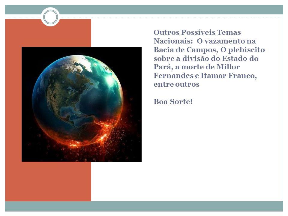 Outros Possíveis Temas Nacionais: O vazamento na Bacia de Campos, O plebiscito sobre a divisão do Estado do Pará, a morte de Millor Fernandes e Itamar