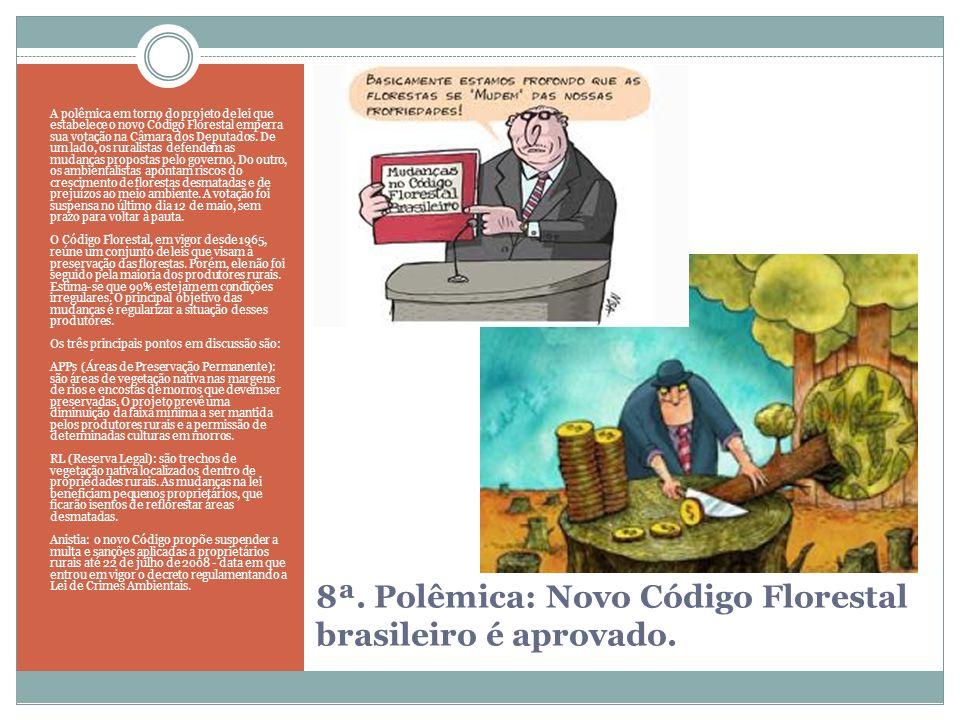 8ª. Polêmica: Novo Código Florestal brasileiro é aprovado. A polêmica em torno do projeto de lei que estabelece o novo Código Florestal emperra sua vo