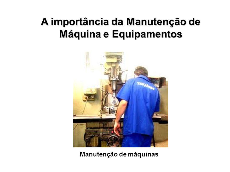 A importância da Manutenção de Máquina e Equipamentos Manutenção de máquinas