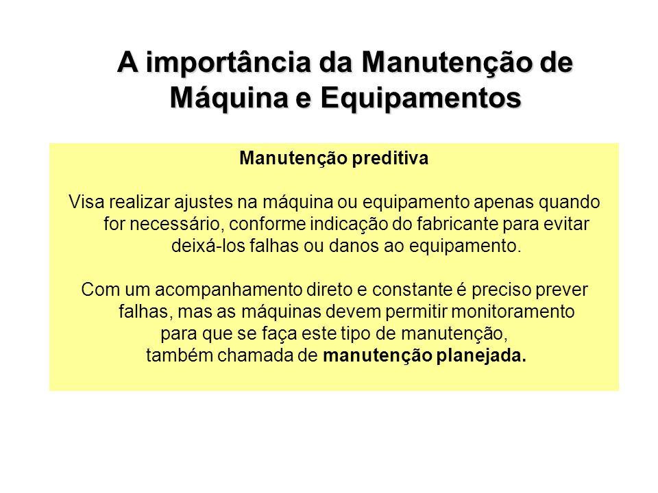 A importância da Manutenção de Máquina e Equipamentos Manutenção preditiva Visa realizar ajustes na máquina ou equipamento apenas quando for necessári