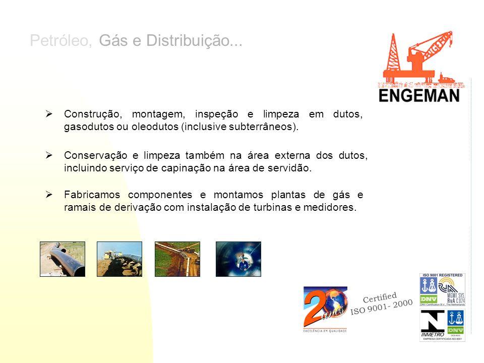 Certified ISO 9001- 2000 Petróleo, Gás e Distribuição... Construção, montagem, inspeção e limpeza em dutos, gasodutos ou oleodutos (inclusive subterrâ