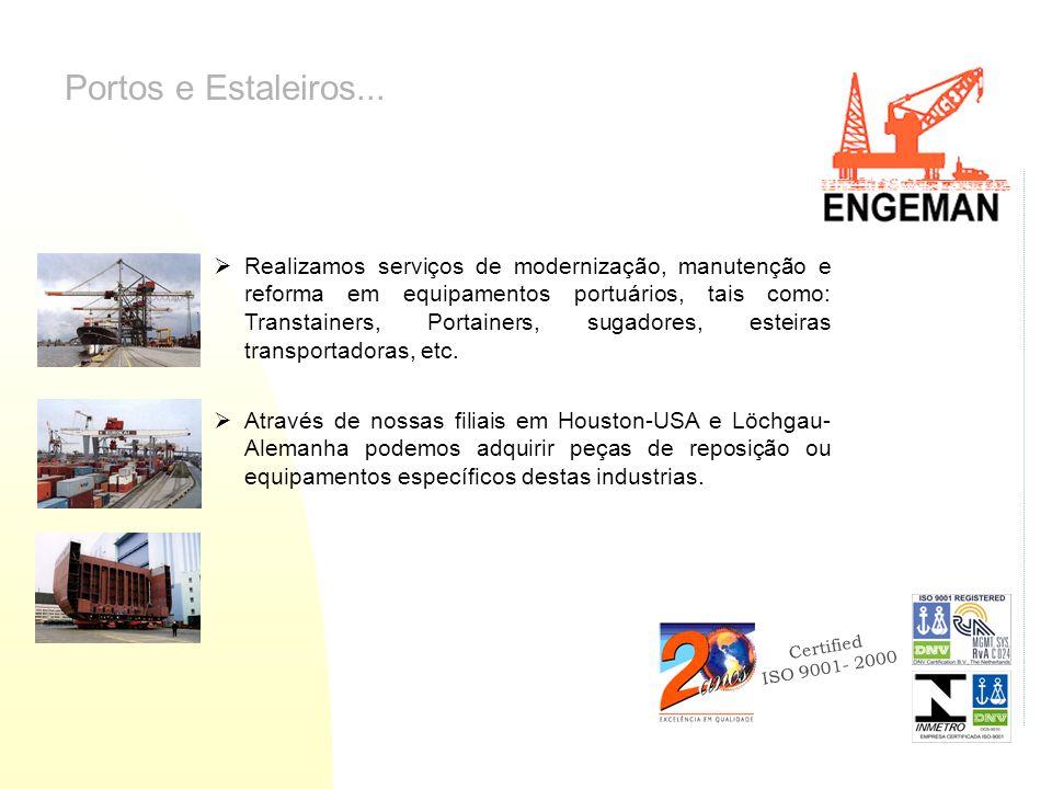 Certified ISO 9001- 2000 Portos e Estaleiros... Realizamos serviços de modernização, manutenção e reforma em equipamentos portuários, tais como: Trans