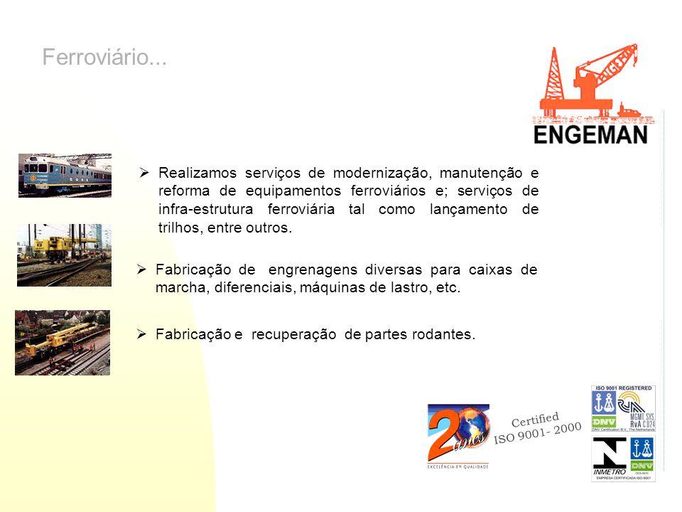 Certified ISO 9001- 2000 Ferroviário... Realizamos serviços de modernização, manutenção e reforma de equipamentos ferroviários e; serviços de infra-es