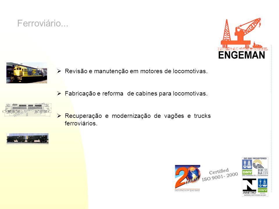 Certified ISO 9001- 2000 Revisão e manutenção em motores de locomotivas. Fabricação e reforma de cabines para locomotivas. Recuperação e modernização