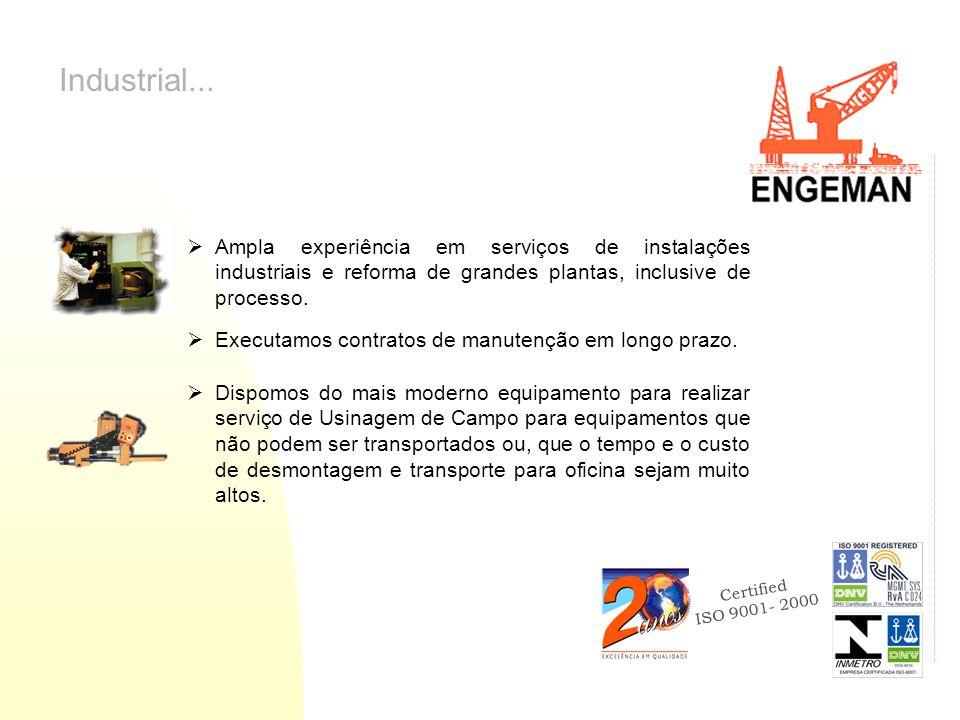 Certified ISO 9001- 2000 Industrial... Dispomos do mais moderno equipamento para realizar serviço de Usinagem de Campo para equipamentos que não podem