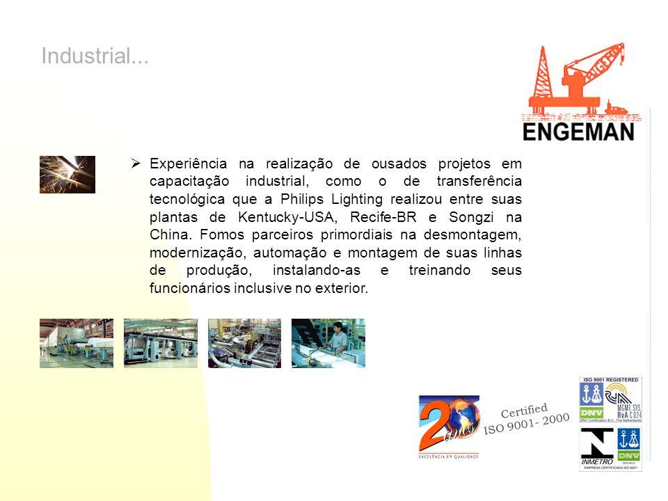 Certified ISO 9001- 2000 Industrial... Experiência na realização de ousados projetos em capacitação industrial, como o de transferência tecnológica qu