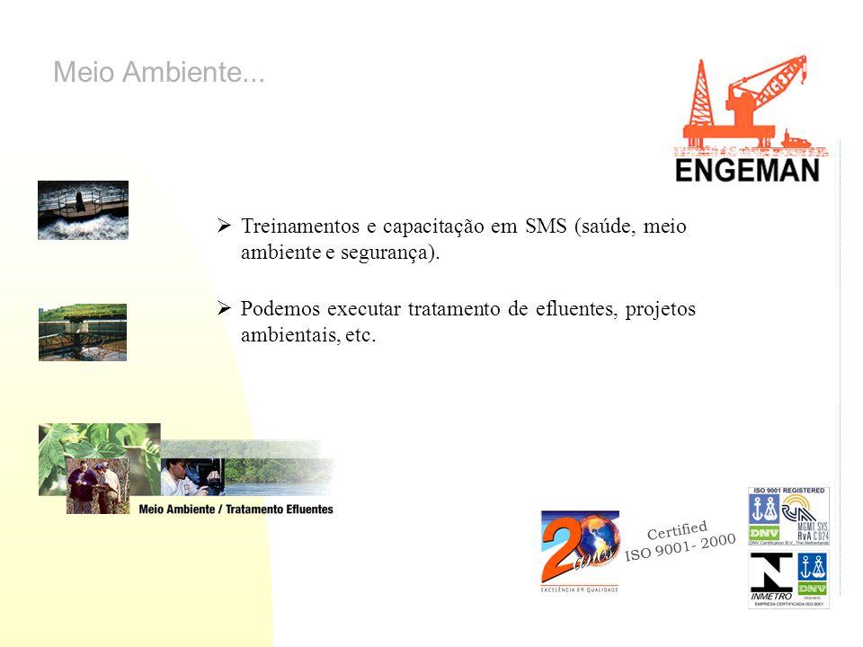 Certified ISO 9001- 2000 Meio Ambiente... Podemos executar tratamento de efluentes, projetos ambientais, etc. Treinamentos e capacitação em SMS (saúde