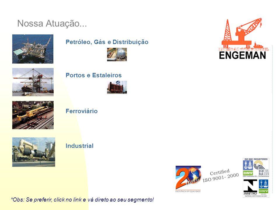 Certified ISO 9001- 2000 Petróleo, Gás e Distribuição Industrial Portos e Estaleiros Ferroviário Nossa Atuação... *Obs: Se preferir, click no link e v