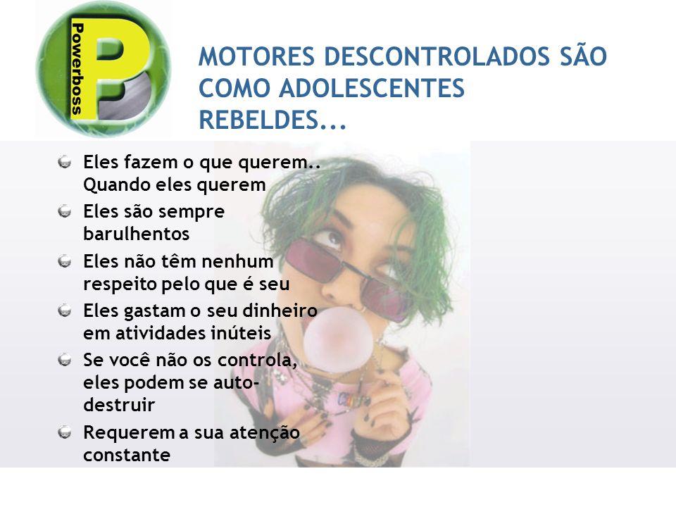 MOTORES DESCONTROLADOS SÃO COMO ADOLESCENTES REBELDES...