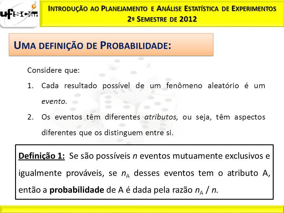 Considere que: 1.Cada resultado possível de um fenômeno aleatório é um evento. 2.Os eventos têm diferentes atributos, ou seja, têm aspectos diferentes