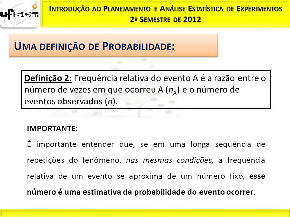 Definição 2: Frequência relativa do evento A é a razão entre o número de vezes em que ocorreu A (n A ) e o número de eventos observados (n). IMPORTANT