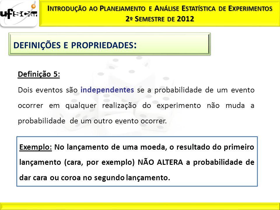 Definição 5: Dois eventos são independentes se a probabilidade de um evento ocorrer em qualquer realização do experimento não muda a probabilidade de