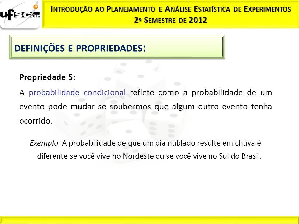 Propriedade 5: A probabilidade condicional reflete como a probabilidade de um evento pode mudar se soubermos que algum outro evento tenha ocorrido. Ex