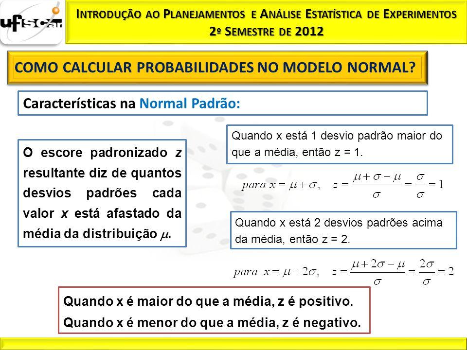 Características na Normal Padrão: O escore padronizado z resultante diz de quantos desvios padrões cada valor x está afastado da média da distribuição