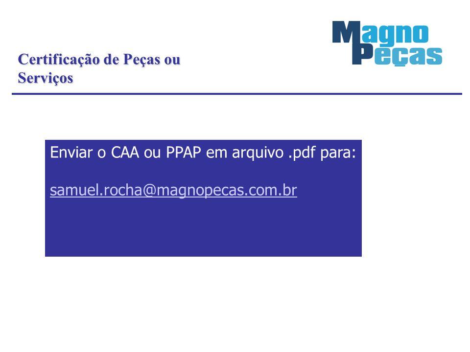 Certificação de Peças ou Serviços Enviar o CAA ou PPAP em arquivo.pdf para: samuel.rocha@magnopecas.com.br