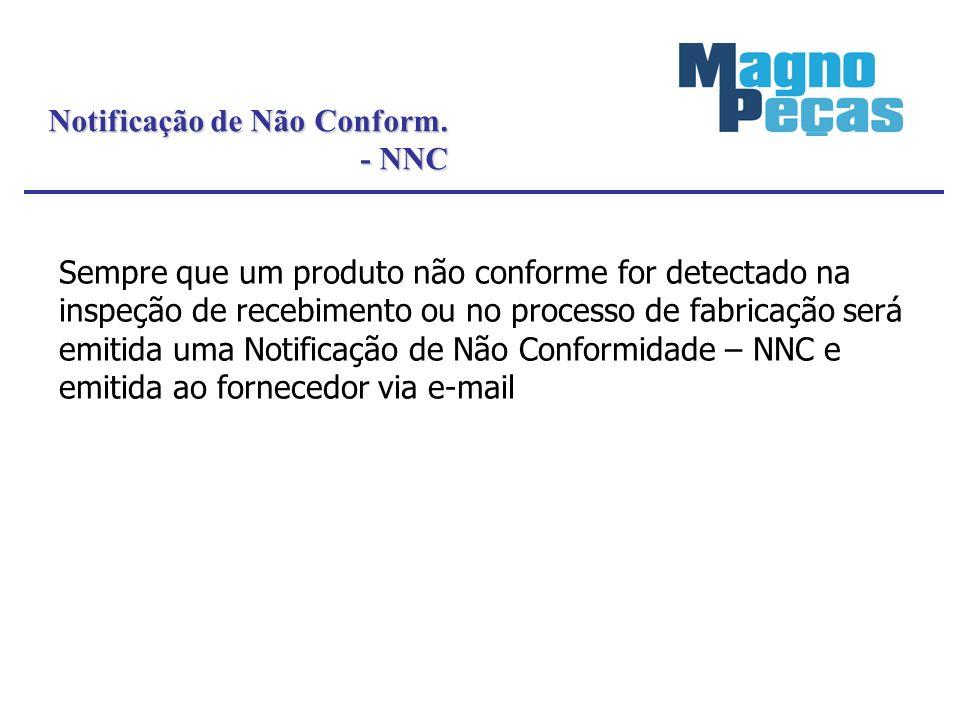 Notificação de Não Conform. - NNC - NNC Sempre que um produto não conforme for detectado na inspeção de recebimento ou no processo de fabricação será