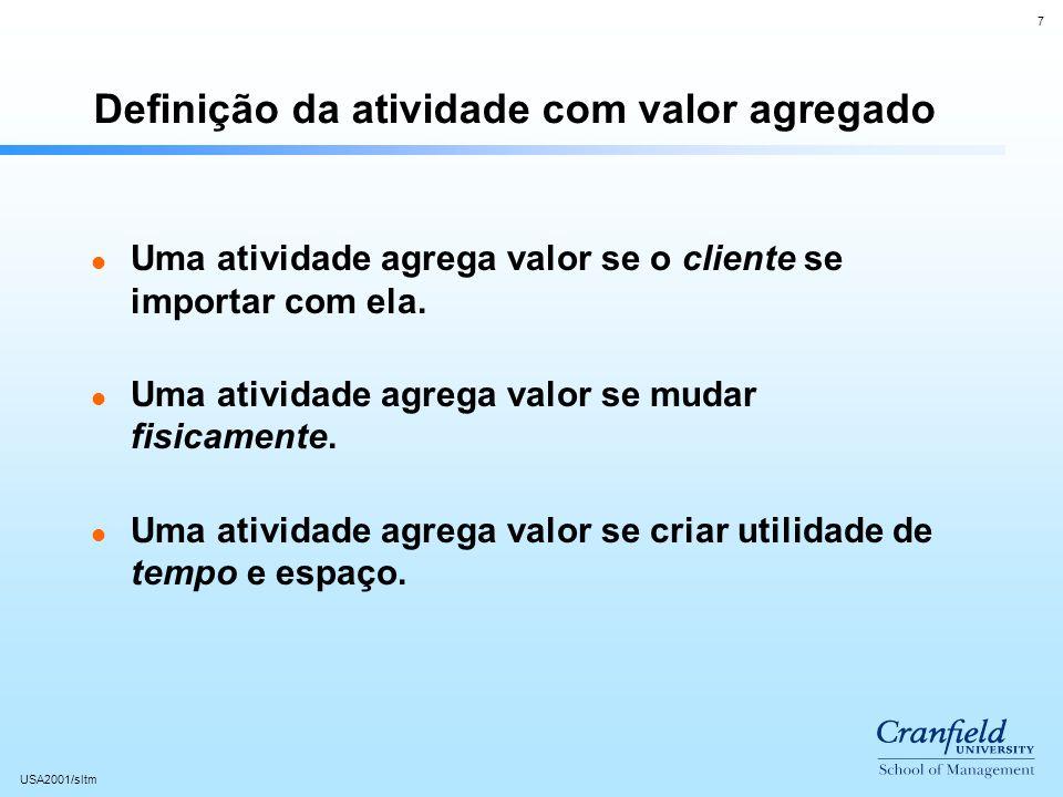 7 USA2001/sltm Definição da atividade com valor agregado l Uma atividade agrega valor se o cliente se importar com ela.