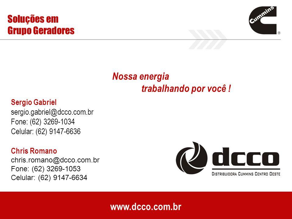 www.dcco.com.br Soluções em Grupo Geradores Sergio Gabriel sergio.gabriel@dcco.com.br Fone: (62) 3269-1034 Celular: (62) 9147-6636 Chris Romano chris.