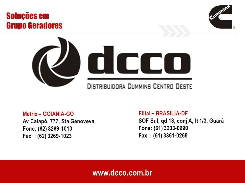 www.dcco.com.br Soluções em Grupo Geradores Matriz – GOIANIA-GO Av Caiapó, 777, Sta Genoveva Fone: (62) 3269-1010 Fax : (62) 3269-1023 Filial – BRASIL