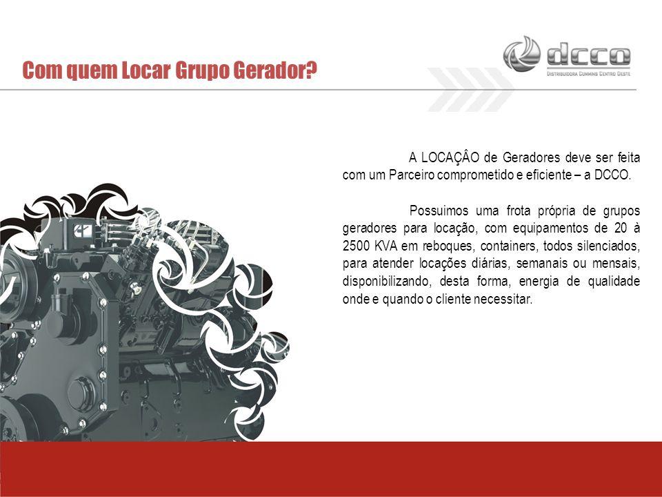 Com quem Locar Grupo Gerador? A LOCAÇÂO de Geradores deve ser feita com um Parceiro comprometido e eficiente – a DCCO. Possuimos uma frota própria de