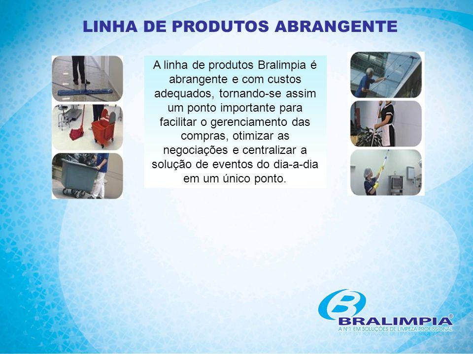 LINHA DE PRODUTOS ABRANGENTE A linha de produtos Bralimpia é abrangente e com custos adequados, tornando-se assim um ponto importante para facilitar o