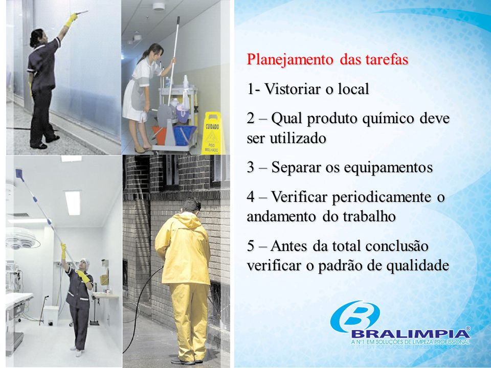 Planejamento das tarefas 1- Vistoriar o local 2 – Qual produto químico deve ser utilizado 3 – Separar os equipamentos 4 – Verificar periodicamente o a