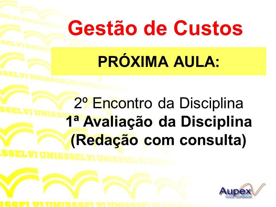 PRÓXIMA AULA: Gestão de Custos 2º Encontro da Disciplina 1ª Avaliação da Disciplina (Redação com consulta)