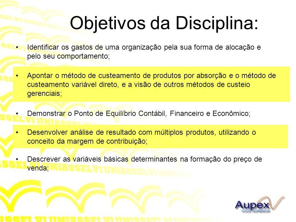 Objetivos da Disciplina: Identificar os gastos de uma organização pela sua forma de alocação e pelo seu comportamento; Desenvolver análise de resultad